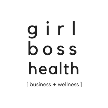 Girl Boss Health. Business + Wellness.